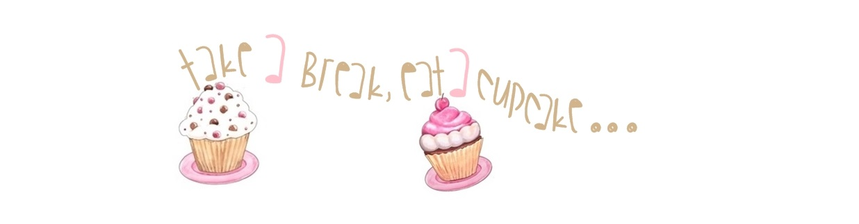 TAKE A BREAK, EAT A CUPCAKE