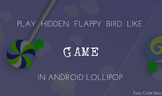 Play Hidden Flappy Bird Like Game In Android Lollipop