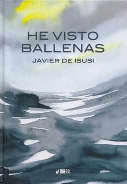 He visto Ballenas de Javier de Isusi, edita Astiberri, novela gráfica sobre terrorismo vasco