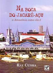 NA BOCA DO JACARÉ-AÇU – A AMAZÔNIA COMO ELA É
