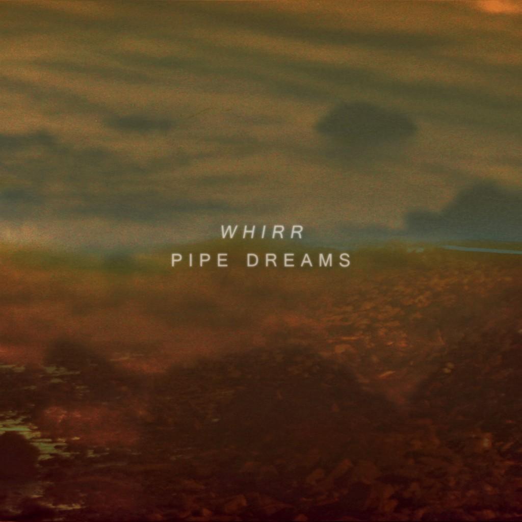 whirr   pipe dreams  2012  au cr  puscule de nos r  ves     rh   frankuervomusic blogspot