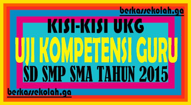 Kisi-kisi UKG / Uji Kompetensi Guru SD SMP SMA Tahun 2015