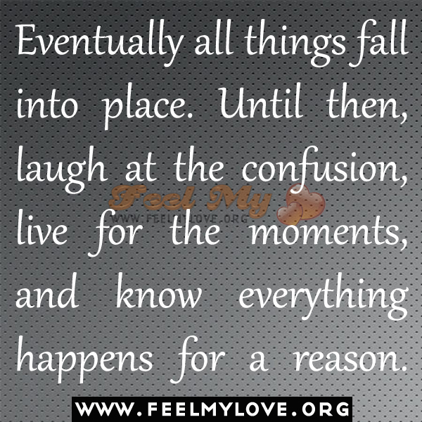 everything will eventually fall essay Albert schweitzer — 'eventually all things fall into place until then, laugh at the confusion, live for the moments, and know everything happens for a r.