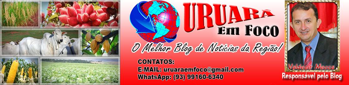 """URUARÁ EM FOCO.""""Notícias de Uruará e Região. Polêmico, Critico,Audacioso e Verdadeiro"""""""