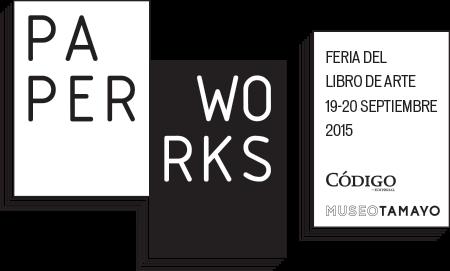 Paperworks, la primera Feria del Libro de Arte en el Museo Tamayo
