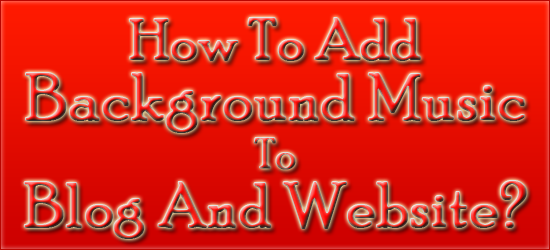 How To Add Background Music To Blog And Website?