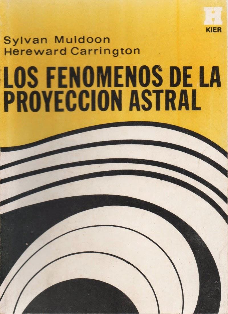 Los Fenómenos de la Proyección Astral de Sylvan Muldoon y Hereward Carrington