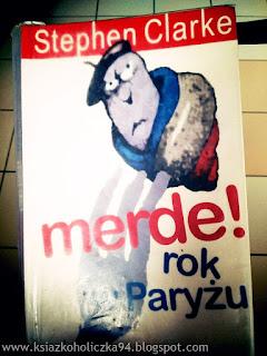 """Merde! Rok w Paryżu""- Stephen Clarke"