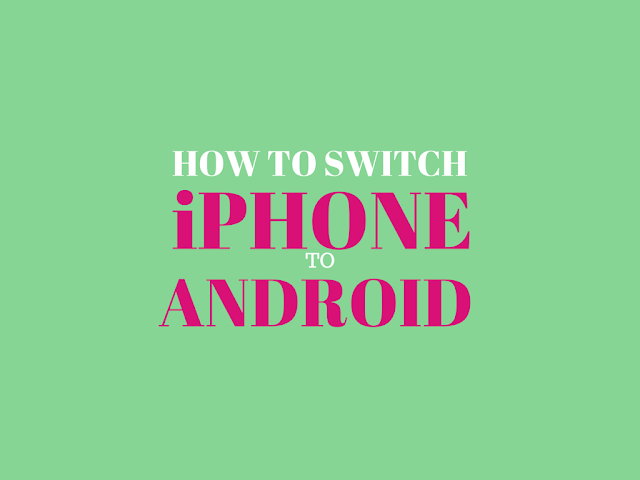 Step by step guide to Switching from iPhone to Android