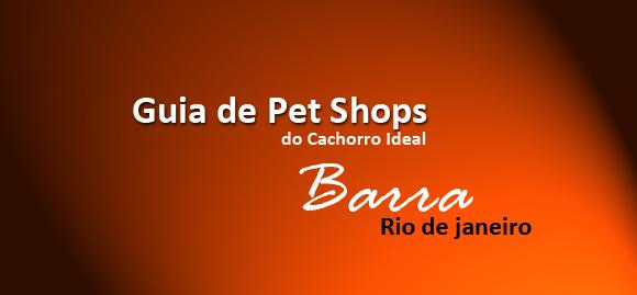 Guia de Pet Shops do cachorroideal.com - Bairro da Barra da Tijuca