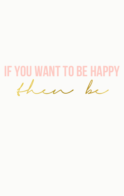 If you want to be happy, then be printable from Endlessly Beloved