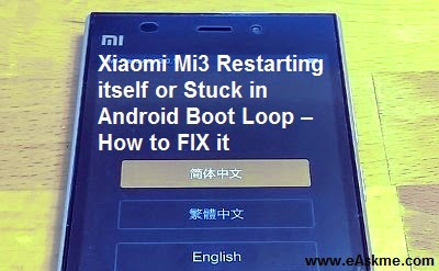 Xiaomi Mi3 Restarting itself or Stuck in Android Boot Loop – How to FIX it : eAskme