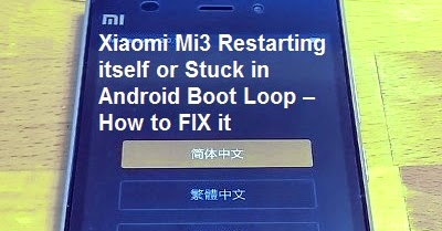 xiaomi mi3 restarting itself or stuck in android boot loop how to fix it