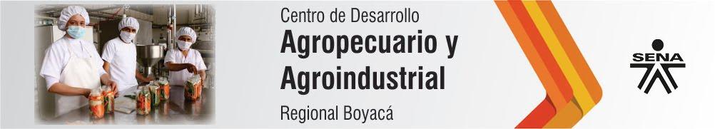 Centro de Desarrollo Agropecuario y Agroindustrial CEDEAGRO - SENA Regional Boyacá