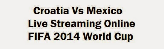Croatia Vs Mexico Live Streaming Online FIFA 2014 World Cup HD Mobile