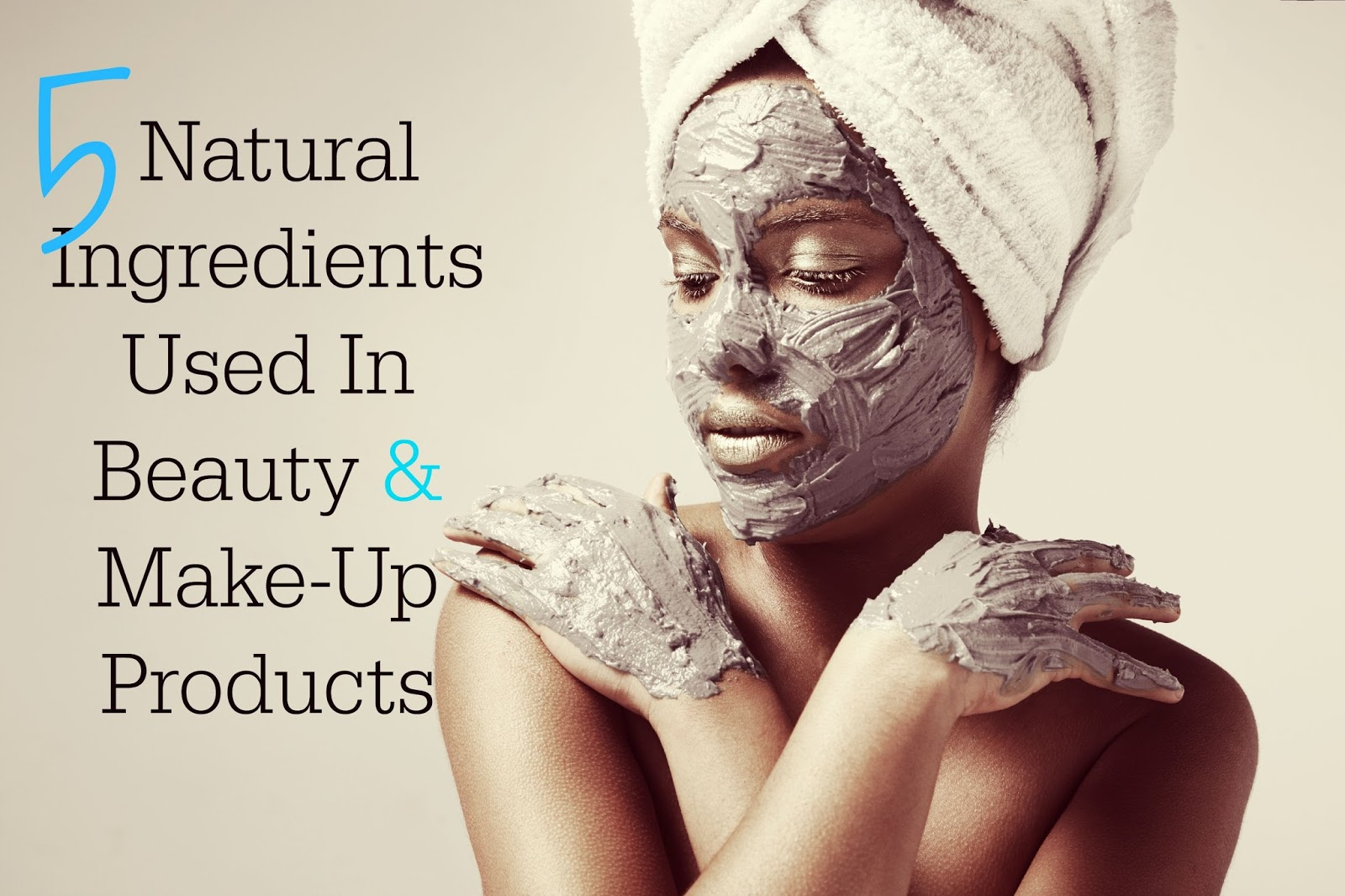 5 Natural Ingredients Used In Beauty & Make Up Products
