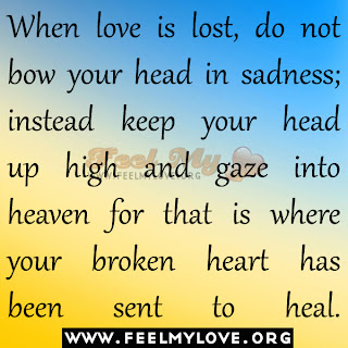 When love is lost, do not bow your head in sadness