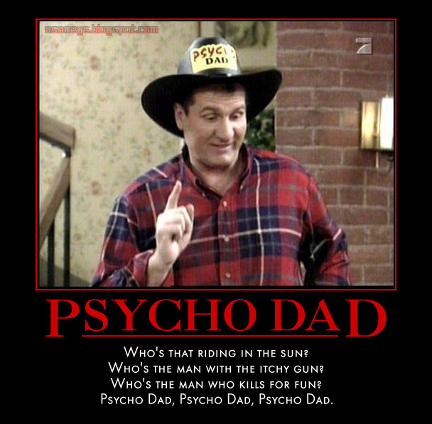 Nsaney'z Posters II: Al Bundy: Psycho Dad - Picture and Video
