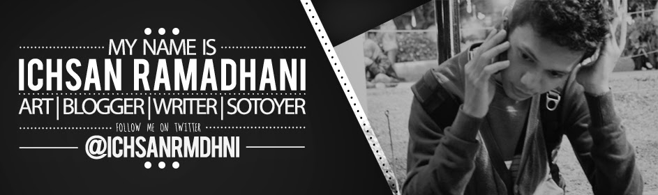My Name Is Ichsan Ramadhani, I'm Writer, Blogger, Sotoyer. Follow My Twitter : @Ichsanrmdhni