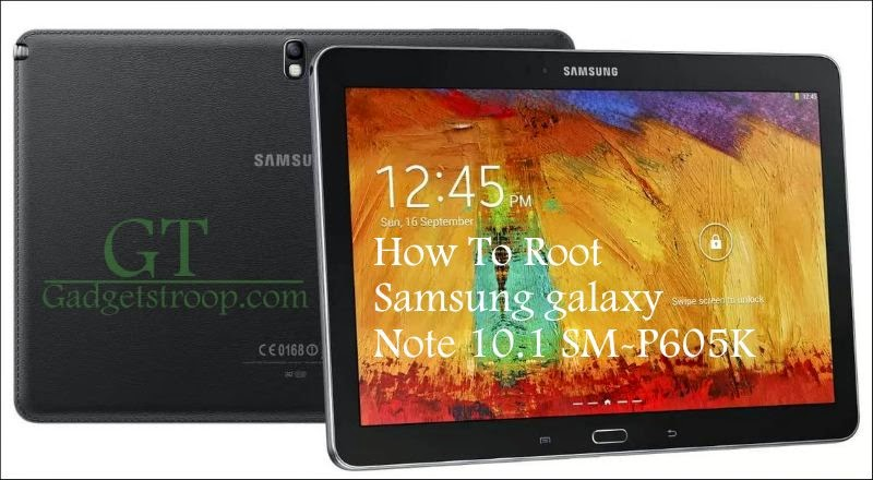 Root Samsung Galaxy Note 10.1 SM-P605K lte a