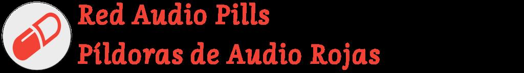Red Audio Pills / Pildoras de Audio Rojas