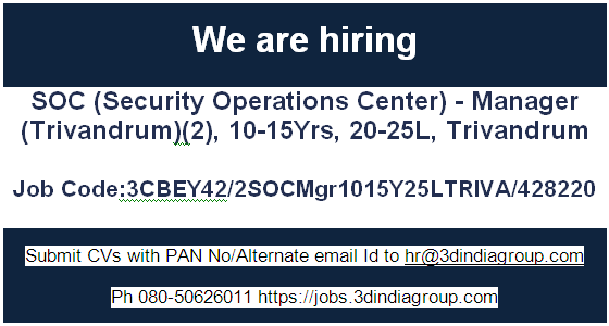 New Job: SOC (Security Operations Center) - Manager (Trivandrum)(2), 10-15Yrs, 20-25L, Trivandrum Job Code:3CBEY42/2SOCMgr1015Y25LTRIVA/428220