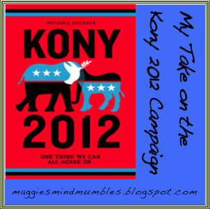 Maggie's Mind Mumbles//: My Take on the Kony 2012 Campaign