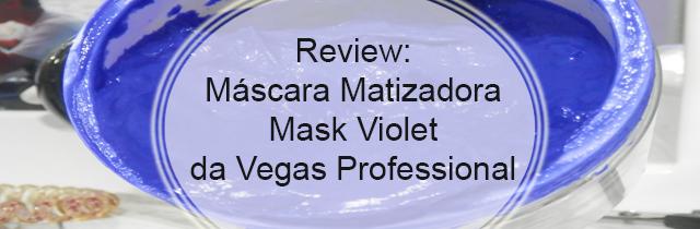 Review (em vídeo): Máscara matizadora Mask Violet da Vegas Professional Cosméticos