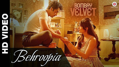 Behroopiya – Bombay Velvet Movie Song
