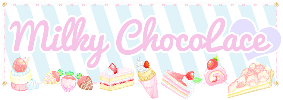 「 Milky☆ChocoLace 」