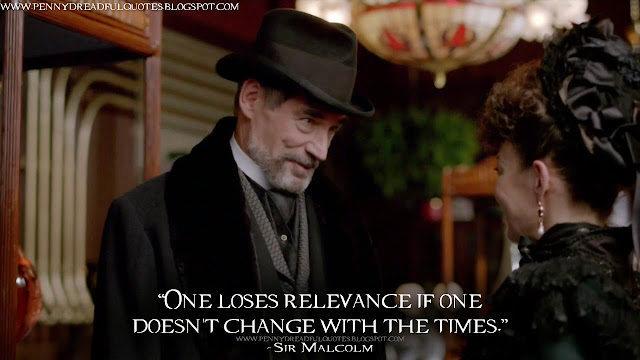 One loses relevance if one doesn't change with the times. Sir Malcolm Quotes, Penny Dreadful Quotes