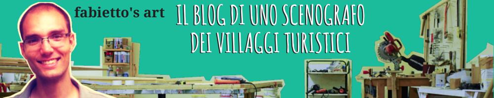 Fabietto's Art, Il Blog di uno Scenografo dei Villaggi Turistici
