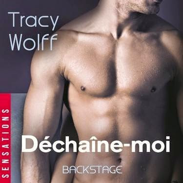 Backstage, tome 1 : Déchaine-moi de Tracy Wolff