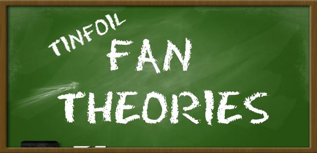 Tinfoil Fan Theories