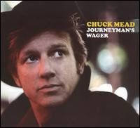 Chuck Mead: Journeyman\'s Wager (2009)