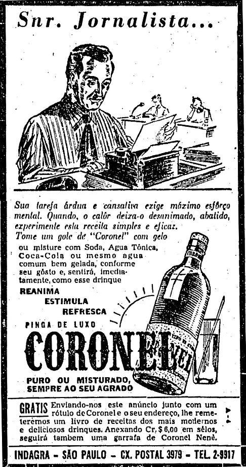 Propaganda de 1947 da Pinga Coronel. A propaganda recomenda o consumo da bebida para trabalhadores para motivar as suas energias. Foco em jornalistas.
