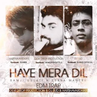 Haye+Mera+Dil-Ramji+Gulati+Purva+Mantri+EDM+Trap+Dew+Drop+Dj+Sud+Harshavardhan
