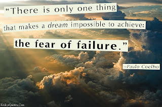 There is only one thing that makes a dream impossible to achieve-the fear of failure - Paulo Coulho