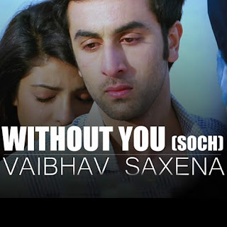 Without You (Soch) Lyrics - Vaibhav Saxena
