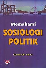 toko buku rahma: buku MEMAHAMI SOSIOLOGI POLITIK, pengarang komarudin sahid, penerbit ghalia indonesia