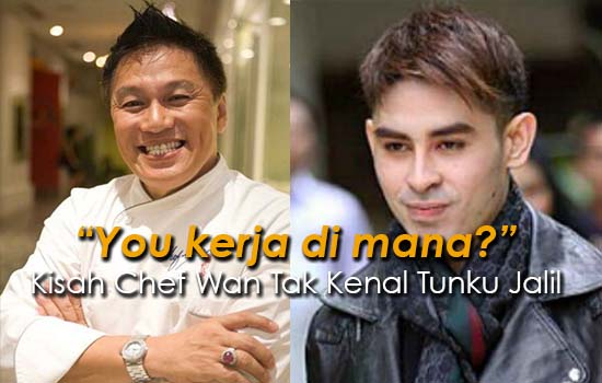 Kisah Kelakar Chef Wan Tak Kenal Tunku Jalil