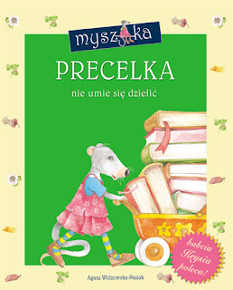 Agata Widzowska-Pasiak. Myszka Precelka nie umie się dzielić.