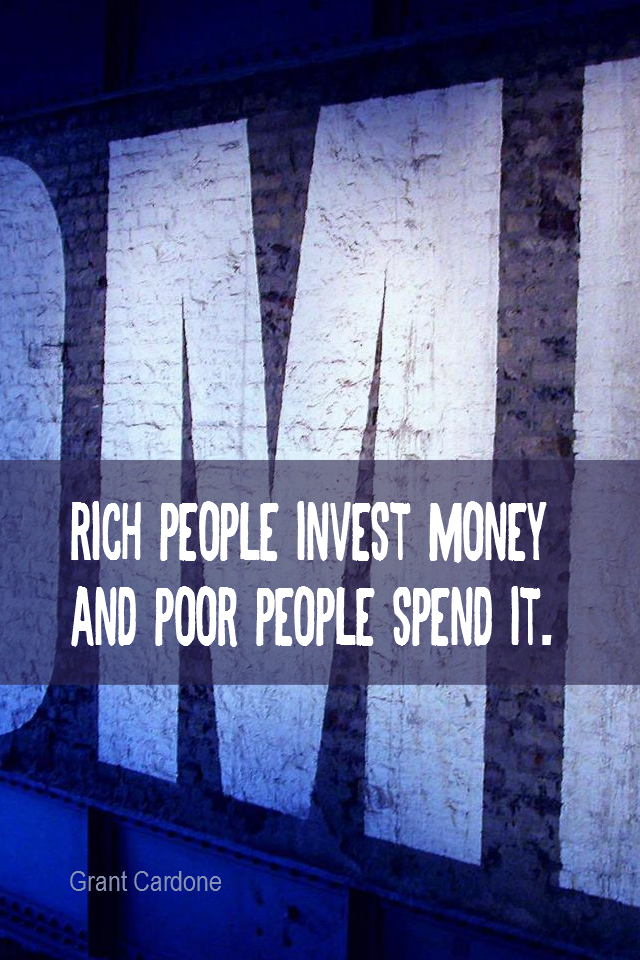 visual quote - image quotation for MONEY - Rich people invest money and poor people spend it. - Grant Cardone