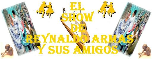 EL SHOW DE REYNALDO ARMAS Y SUS AMIGOS