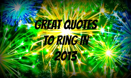 new years quotes famous quotes to ring in 2013