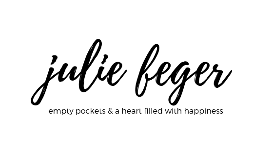 Julie Feger — empty pockets & a heart filled with happiness
