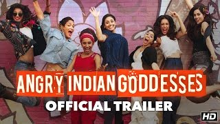 Angry Indian Goddesses Official Trailer _ A Pan Nalin Film _ This Festive Season