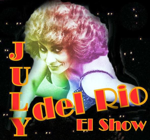 JULY del RIO.... EL SHOW