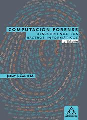Computación forense. Descubriendo los rastros informáticos. 2da Edición
