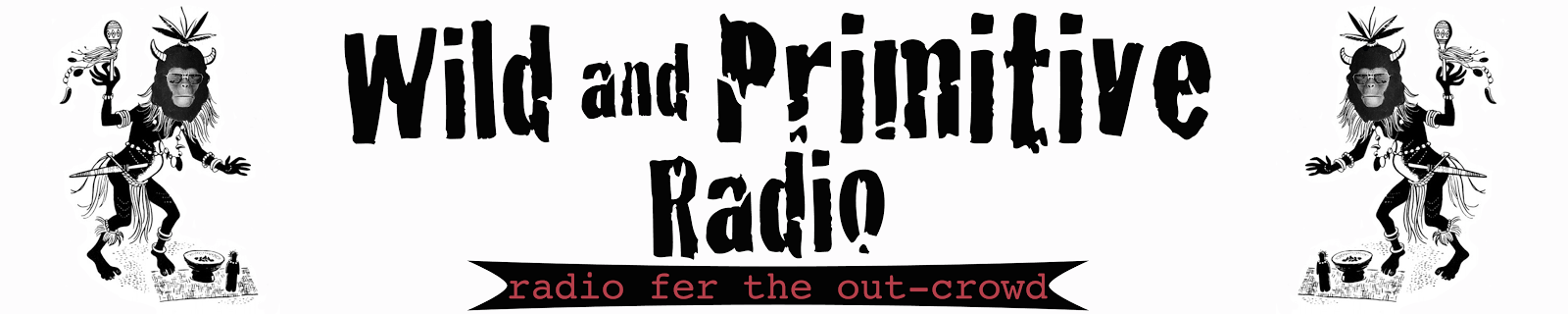Wild And Primitive Radio